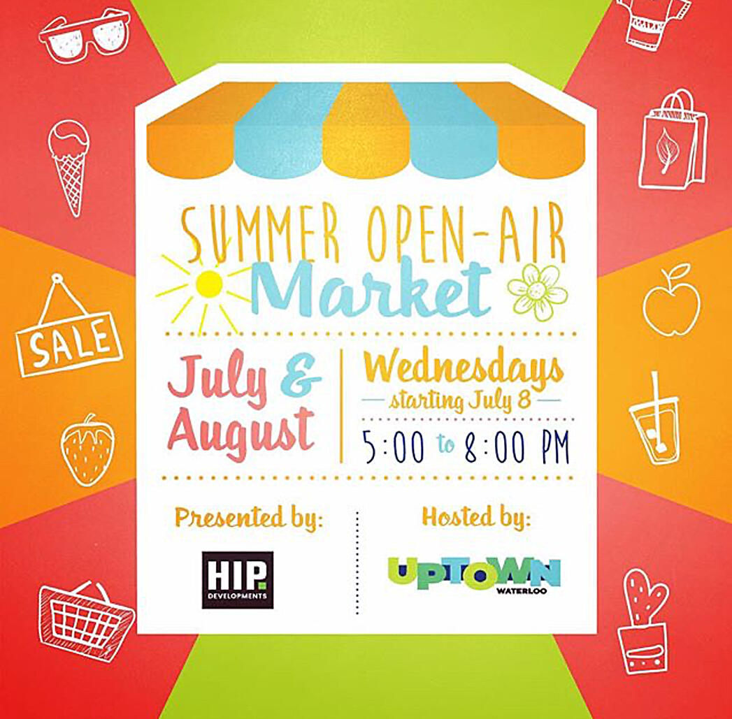 Summer open-air market July and August. Wednesdays starting July 6th presented by HIP hosted by Uptown Waterloo